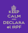 KEEP CALM AND DECLARA el IRPF - Personalised Poster A4 size