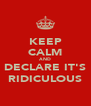 KEEP CALM AND DECLARE IT'S RIDICULOUS - Personalised Poster A4 size