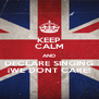 KEEP CALM AND DECLARE SINGING ¡WE DONT CARE! - Personalised Poster A4 size