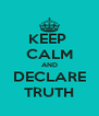 KEEP  CALM AND DECLARE TRUTH - Personalised Poster A4 size