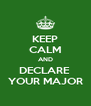 KEEP CALM AND DECLARE  YOUR MAJOR - Personalised Poster A4 size