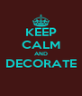 KEEP CALM AND DECORATE  - Personalised Poster A4 size