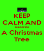 KEEP CALM AND Decorate A Christmas Tree - Personalised Poster A4 size
