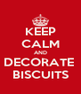 KEEP CALM AND DECORATE  BISCUITS - Personalised Poster A4 size
