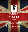 KEEP CALM AND Decorate  Cupcakes - Personalised Poster A4 size