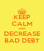 KEEP CALM AND DECREASE BAD DEBT - Personalised Poster A4 size