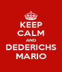 KEEP CALM AND DEDERICHS MARIO - Personalised Poster A4 size