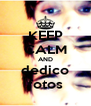 KEEP CALM AND dedico fotos - Personalised Poster A4 size