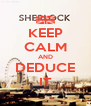 KEEP CALM AND DEDUCE IT - Personalised Poster A4 size