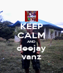 KEEP CALM AND deejay vanz - Personalised Poster A4 size