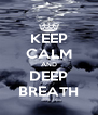 KEEP CALM AND DEEP BREATH - Personalised Poster A4 size