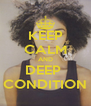 KEEP CALM AND DEEP  CONDITION - Personalised Poster A4 size