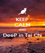 KEEP CALM AND DeeP in Tai Chi   - Personalised Poster A4 size