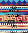 KEEP CALM AND DEEPHER ON - Personalised Poster A4 size