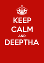 KEEP CALM AND DEEPTHA  - Personalised Poster A4 size