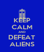 KEEP CALM AND DEFEAT ALIENS - Personalised Poster A4 size