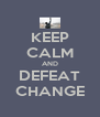 KEEP CALM AND DEFEAT CHANGE - Personalised Poster A4 size