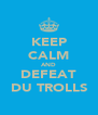 KEEP CALM AND DEFEAT DU TROLLS - Personalised Poster A4 size