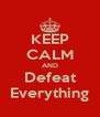 KEEP CALM AND Defeat Everything - Personalised Poster A4 size