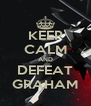 KEEP CALM AND DEFEAT GRAHAM - Personalised Poster A4 size