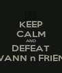 KEEP CALM AND DEFEAT JOVANN n FRIENDS - Personalised Poster A4 size