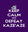 KEEP CALM AND DEFEAT KAZE'AZE - Personalised Poster A4 size