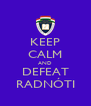 KEEP CALM AND DEFEAT RADNÓTI - Personalised Poster A4 size