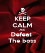 KEEP CALM AND Defeat  The boss - Personalised Poster A4 size