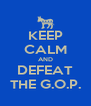 KEEP CALM AND DEFEAT THE G.O.P. - Personalised Poster A4 size