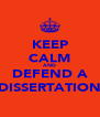 KEEP CALM AND DEFEND A DISSERTATION - Personalised Poster A4 size