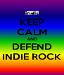 KEEP CALM AND DEFEND INDIE ROCK - Personalised Poster A4 size