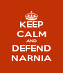 KEEP CALM AND DEFEND NARNIA - Personalised Poster A4 size