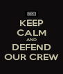 KEEP CALM AND DEFEND OUR CREW - Personalised Poster A4 size