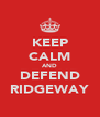 KEEP CALM AND DEFEND RIDGEWAY - Personalised Poster A4 size