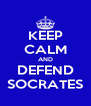 KEEP CALM AND DEFEND SOCRATES - Personalised Poster A4 size
