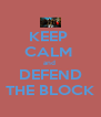 KEEP  CALM  and  DEFEND THE BLOCK - Personalised Poster A4 size