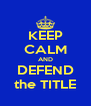 KEEP CALM AND DEFEND the TITLE - Personalised Poster A4 size
