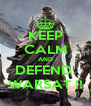 KEEP CALM AND DEFEND  WARSAT !! - Personalised Poster A4 size