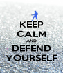KEEP CALM AND DEFEND YOURSELF - Personalised Poster A4 size