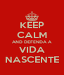 KEEP CALM AND DEFENDA A VIDA NASCENTE - Personalised Poster A4 size