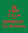 KEEP CALM AND DEFIENDE   TU IDIOMA - Personalised Poster A4 size