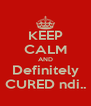 KEEP CALM AND Definitely CURED ndi.. - Personalised Poster A4 size