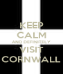 KEEP CALM AND DEFINITELY VISIT CORNWALL - Personalised Poster A4 size