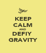KEEP CALM AND DEFIY  GRAVITY - Personalised Poster A4 size