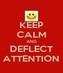 KEEP CALM AND DEFLECT ATTENTION - Personalised Poster A4 size
