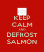KEEP CALM AND DEFROST SALMON - Personalised Poster A4 size
