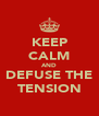 KEEP CALM AND DEFUSE THE TENSION - Personalised Poster A4 size