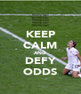 KEEP CALM AND DEFY ODDS - Personalised Poster A4 size