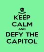 KEEP CALM AND DEFY THE CAPITOL - Personalised Poster A4 size