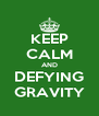 KEEP CALM AND DEFYING GRAVITY - Personalised Poster A4 size